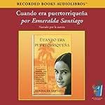 Cuando Era Puertorriquena (Texto Completo) [When I was Puerto Rican ]   Esmeralda Santiago