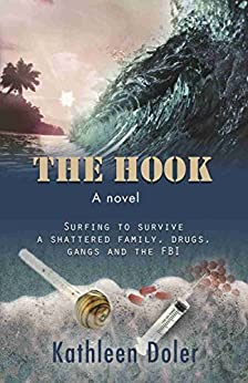 THE HOOK: Surfing to Survive a Shattered Family, Drugs, Gangs and the FBI by [Doler, Kathleen]