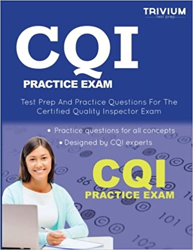 CQI Practice Exam: Test Prep and Practice Questions for the Certified Quality Inspector Exam