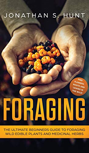 Foraging: The Ultimate Beginners Guide to Foraging