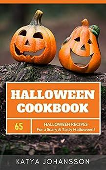 Halloween Cookbook: 65 Halloween Recipes For A Scary & Tasty Halloween by [Johansson, Katya]
