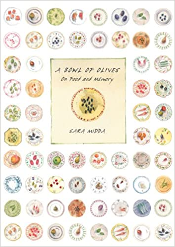 A Bowl Of Olives On Food And Memory Sara Midda 9780761145264