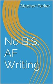 No B.S. AF Writing