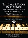 Toccata and Fugue in d Minor and Other Great Masterpieces by Bach, Tchaikovsky, Wagner and Others, Leopold Gadowsky, 0486492982