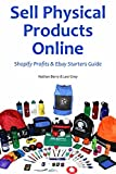 Sell Physical Products Online - 2016: Shopify Profits & Ebay Starters Guide