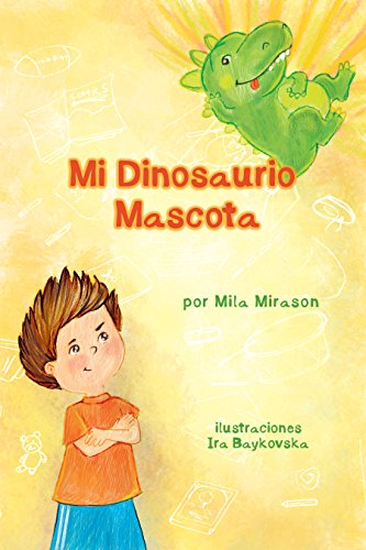 Mi Dinosaurio Mascota : Libro Para Niños Sobre Un Pequeño Muchacho Y Su Amigo Dinosaurio,