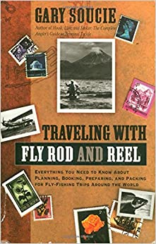 Book Traveling With Fly Rod and Reel: Everything You Need to Know About Planning, Booking, Preparing, and Packing for Fly-Fishing Trips Around the World