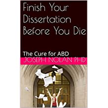 Finish Your Dissertation Before You Die: The Cure for ABD (Smart Doctor Book 1)