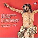 Franz Xaver Richter : La deposizione dalla croce di Gesu Cristo, oratorio. Knezikova, Brezina, Mathmann, Valek.