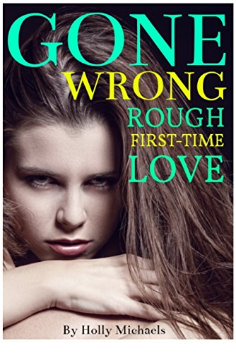 Gone Wrong Rough First Time Love By Michaels Holly