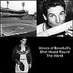 Voices of Baseball's Shot Heard Round the World   Bobby Thompson,Ralph Branca,Eddie Stankey,Duke Snider,Roy Campanella