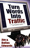 Turn Your Words into Traffic, Jim Edwards and Dallas Edwards, 1600371515