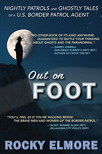 - Out on Foot: Nightly Patrols and Ghostly Tales of a U.S. Border Patrol Agent