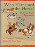 Who Harnessed the Horse?: The Story of Animal Domestication
