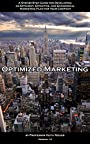 Optimized Marketing: A Step-by-Step Guide for Developing an Efficient, Effective, and Economical Marketing Plan for your Company
