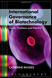 International Governance of Biotechnology, Catherine Rhodes and Bloomsbury Publishing Staff, 1849660654