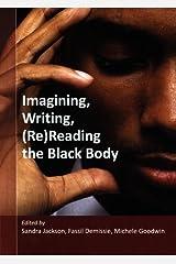 Imagining, Writing, (Re)Reading the Black Body (2009-07-01) Paperback