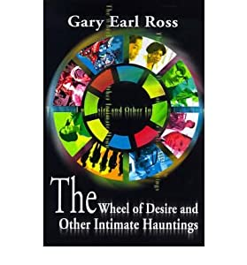 [ The Wheel of Desire and Other Intimate Hauntings By Ross, Gary Earl ( Author ) Paperback 2000 ]