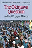 The Okinawa Question and the U. S. -Japan Alliance, , 0976528304
