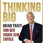 Thinking Big [Thinking Big: From Vision to Success]: Von der Vision zum Erfolg  | Brian Tracy
