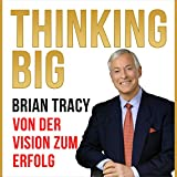 Thinking Big [Thinking Big: From Vision to Success]: Von der Vision zum Erfolg