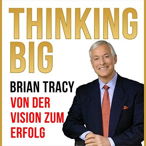 Thinking Big [Thinking Big: From Vision to Success]: Von der Vision zum Erfolg