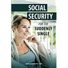 Social Security for the Suddenly Single: Social Security Retirement and Survivor Benefits for Divorcees