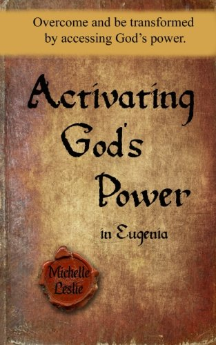 Read Online Activating God's Power in Eugenia: Overcome and be transformed by accessing God's power. PDF