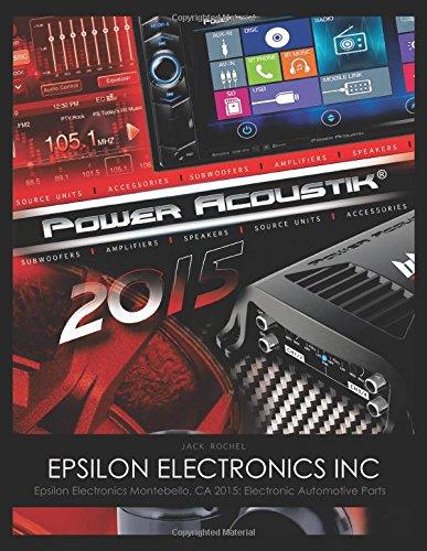 Epsilon Electronics Inc: Epsilon Electronics Montebello, CA 2015: Electronic Automotive Parts pdf epub