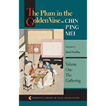 The Plum in the Golden Vase or, Chin P'ing Mei, Volume One: The Gathering: Volume 1 (Princeton Library of Asian Translations)