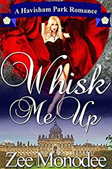 Whisk Me Up: A Havisham Park small-town romance set in Yorkshire, England by [Monodee, Zee]
