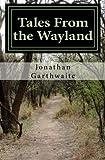 Tales from the Wayland, Jonathan Garthwaite, 1490382372