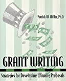 Grant Writing : Strategies for Developing Winning Proposals, Miller, Patrick W., 096732792X
