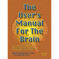 The User's Manual For The Brain Vol 1: Complete Manual for Neuro-linguistic Programming Practitioner Certification