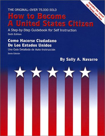 How to Become a United States Citizen 6 Ed: A Step-by-Step Guidebook for Self-Instruction