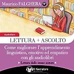 Lettura + Ascolto: Come migliorare l'apprendimento linguistico, emotivo ed empatico con gli audiolibri | Maurizio Falghera