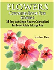 Flowers Coloring Book For Seniors: 35 Easy And Simple Flowers Coloring Book For Senior Adults In Large Print