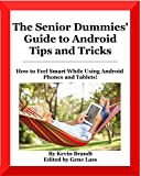 The Senior Dummies' Guide to Android Tips and Tricks (Kindle Text Reflow Edition): How to Feel Smart While Using Android Phones and Tablets (Senior Dummies' Guides Book 1)