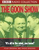 The Goon Show: Volume 13: It's All In The Mind: King Solomon's Mines/The Moriarty Murder Mystery/The Vanishing Room/The 1, 000, 000 Pound Penny (BBC Radio Collection)