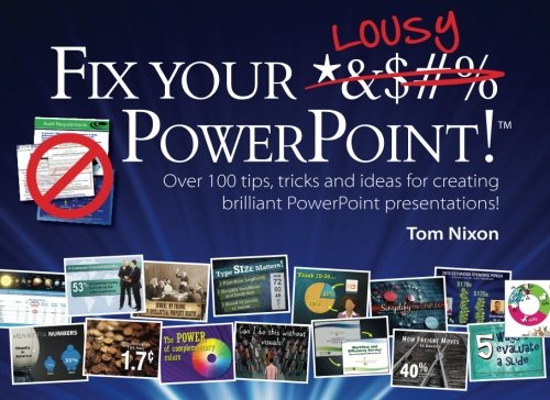 Fix Your Lousy PowerPoint: Over 100 tips, tricks and ideas for creating brilliant PowerPoint presentations!