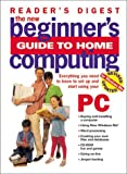 The New Beginner's Guide to Home Computing, Reader's Digest Editors, 0762103450