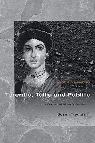 Terentia, tullia and publilia (Women of the Ancient World)