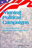 Winning Political Campaigns : A Comprehensive Guide to Electoral Success, Bike, William S., 0938737384