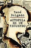 Autopsia de un recuerdo (Spanish Edition)