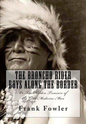 The Broncho Rider Boys Along the Border: Or The Hidden Treasure of the Zuni Medicine Man pdf