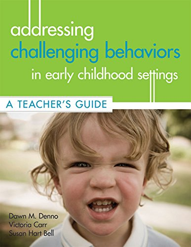 Addressing Challenging Behaviors in Early Childhood Settings: A Teacher's Guide