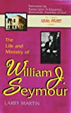 The Life and Ministry of William J. Seymour and a History of the Azusa Street Revival, Larry E. Martin, 0964628945