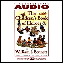 The Children's Book of Heroes Audiobook by William J. Bennett Narrated by William J. Bennett