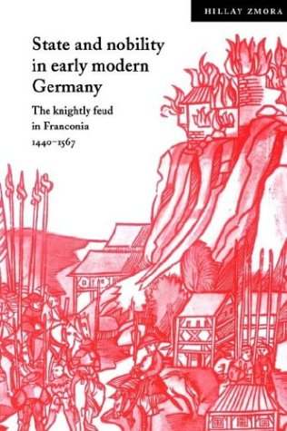 State and Nobility in Early Modern Germany: The Knightly Feud in Franconia, 1440-1567 (Cambridge Studies in Early Modern History)