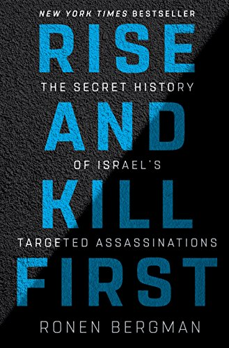Rise and Kill First: The Secret History of Israel's Targeted Assassinations (World Best Secret Intelligence Services)